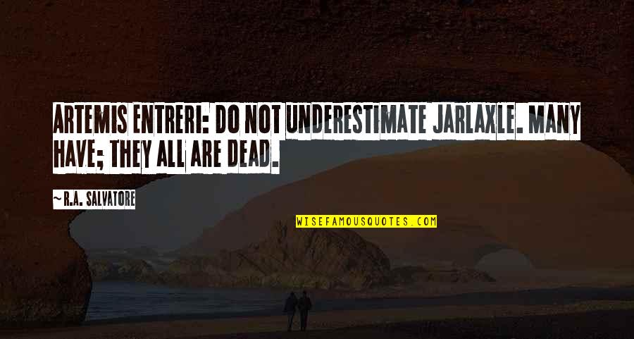 That Thing Tadhana Quotes By R.A. Salvatore: Artemis Entreri: Do not underestimate Jarlaxle. Many have;