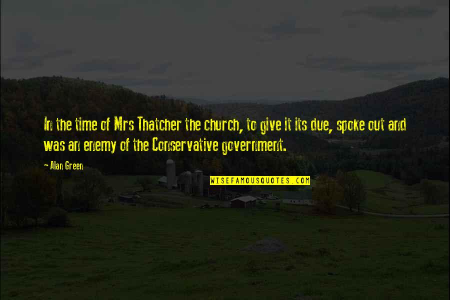 Thatcher's Quotes By Alan Green: In the time of Mrs Thatcher the church,