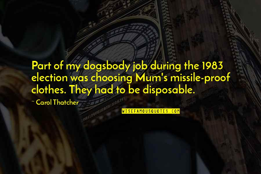 Thatcher's Quotes By Carol Thatcher: Part of my dogsbody job during the 1983