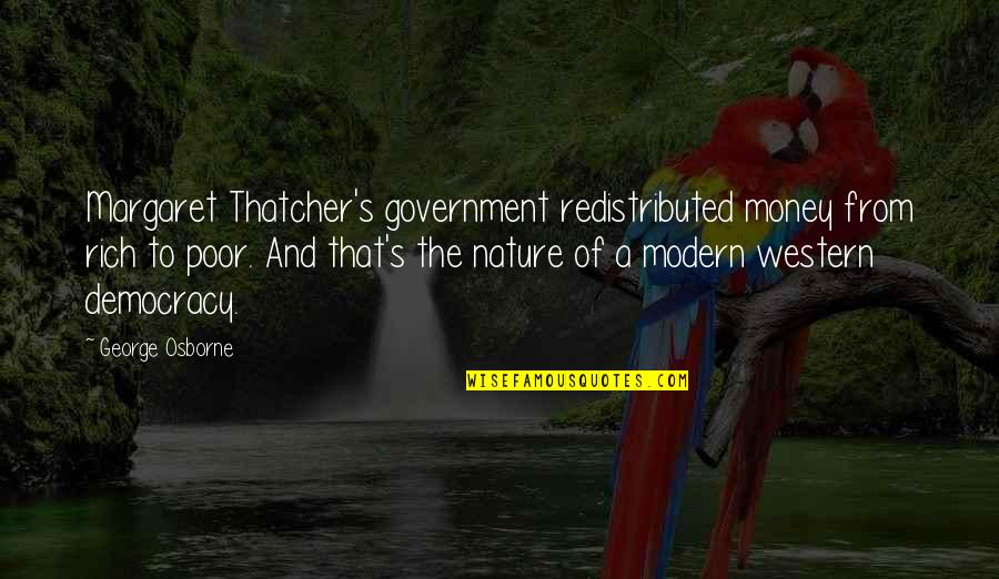 Thatcher's Quotes By George Osborne: Margaret Thatcher's government redistributed money from rich to