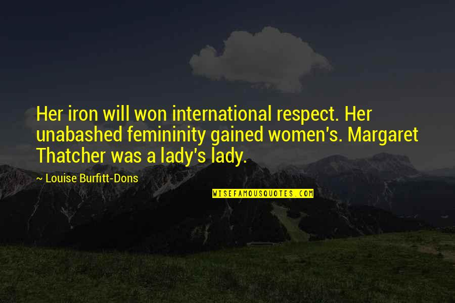 Thatcher's Quotes By Louise Burfitt-Dons: Her iron will won international respect. Her unabashed