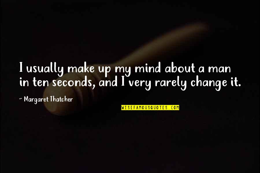 Thatcher's Quotes By Margaret Thatcher: I usually make up my mind about a