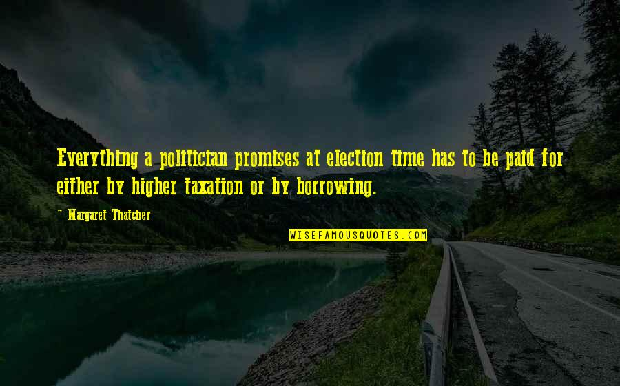 Thatcher's Quotes By Margaret Thatcher: Everything a politician promises at election time has
