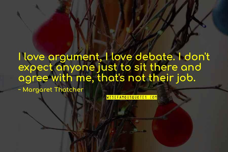Thatcher's Quotes By Margaret Thatcher: I love argument, I love debate. I don't