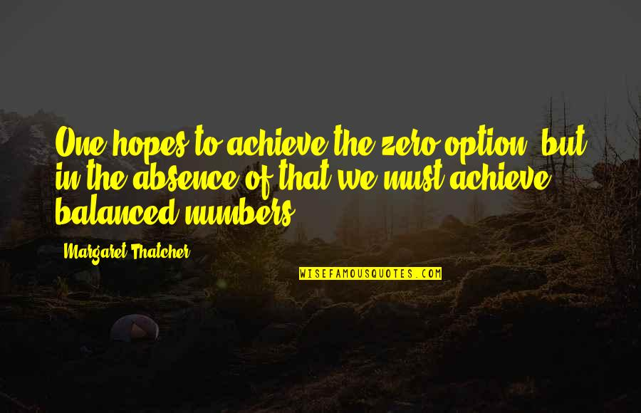 Thatcher's Quotes By Margaret Thatcher: One hopes to achieve the zero option, but