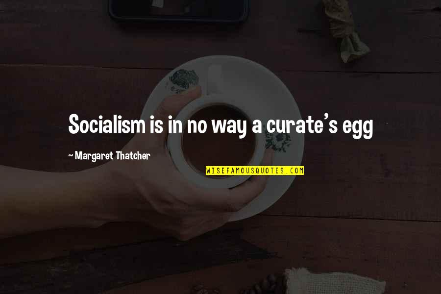 Thatcher's Quotes By Margaret Thatcher: Socialism is in no way a curate's egg