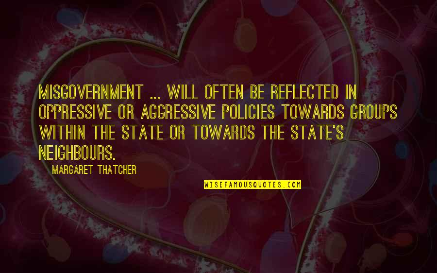 Thatcher's Quotes By Margaret Thatcher: Misgovernment ... will often be reflected in oppressive