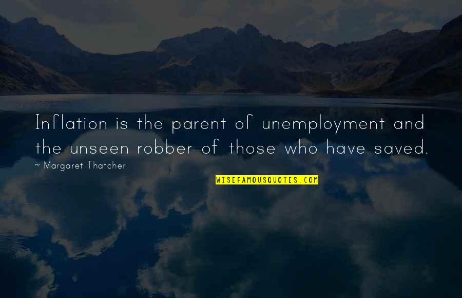 Thatcher's Quotes By Margaret Thatcher: Inflation is the parent of unemployment and the
