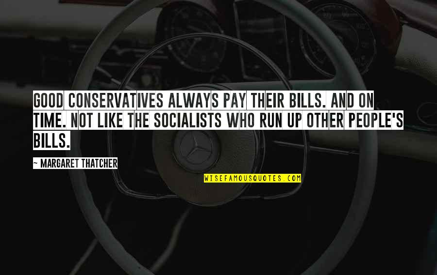 Thatcher's Quotes By Margaret Thatcher: Good Conservatives always pay their bills. And on