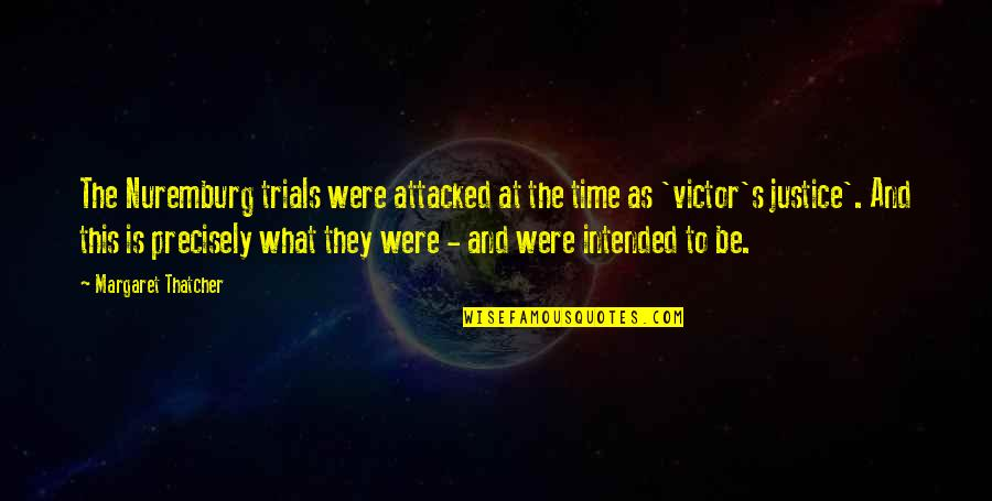 Thatcher's Quotes By Margaret Thatcher: The Nuremburg trials were attacked at the time