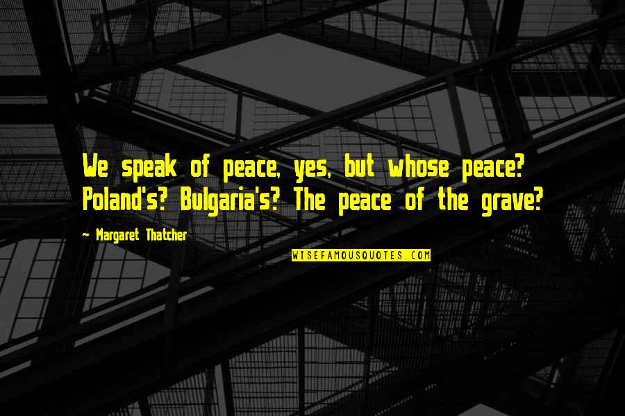 Thatcher's Quotes By Margaret Thatcher: We speak of peace, yes, but whose peace?