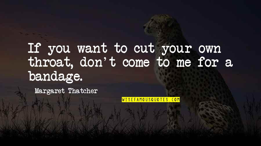 Thatcher's Quotes By Margaret Thatcher: If you want to cut your own throat,