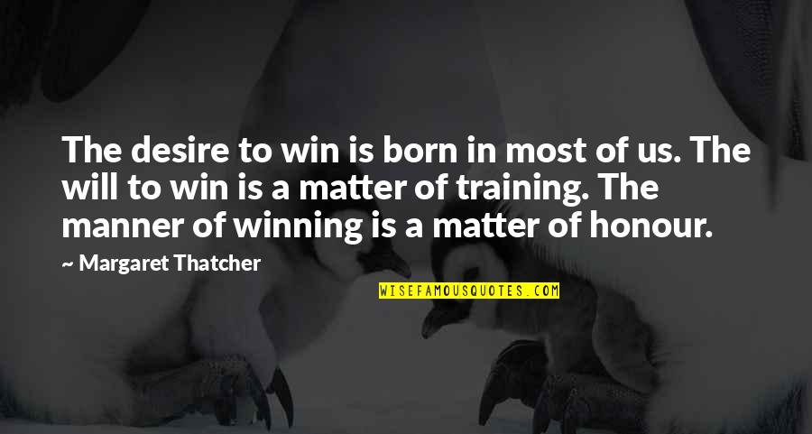 Thatcher's Quotes By Margaret Thatcher: The desire to win is born in most