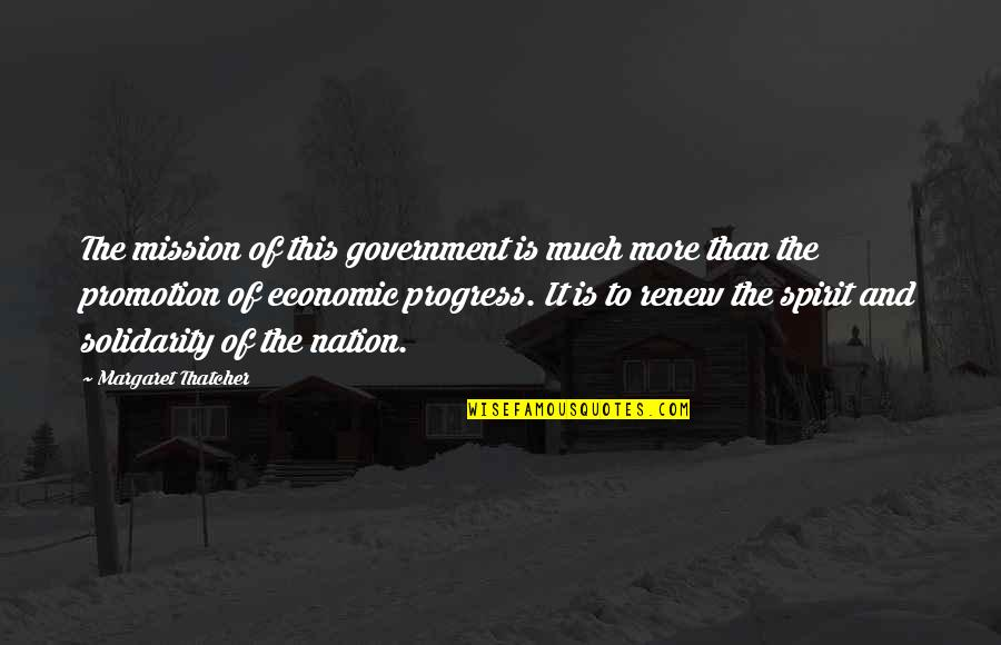 Thatcher's Quotes By Margaret Thatcher: The mission of this government is much more