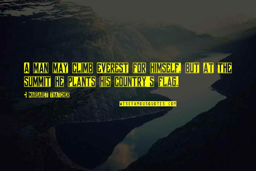 Thatcher's Quotes By Margaret Thatcher: A man may climb Everest for himself, but