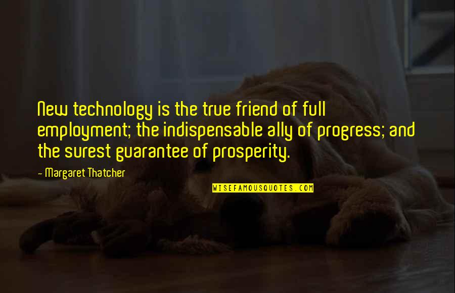 Thatcher's Quotes By Margaret Thatcher: New technology is the true friend of full