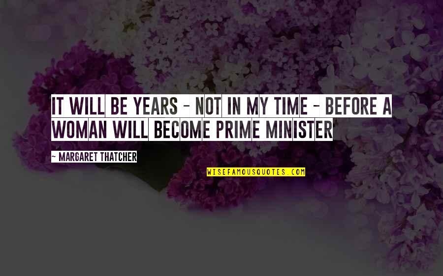 Thatcher's Quotes By Margaret Thatcher: It will be years - not in my