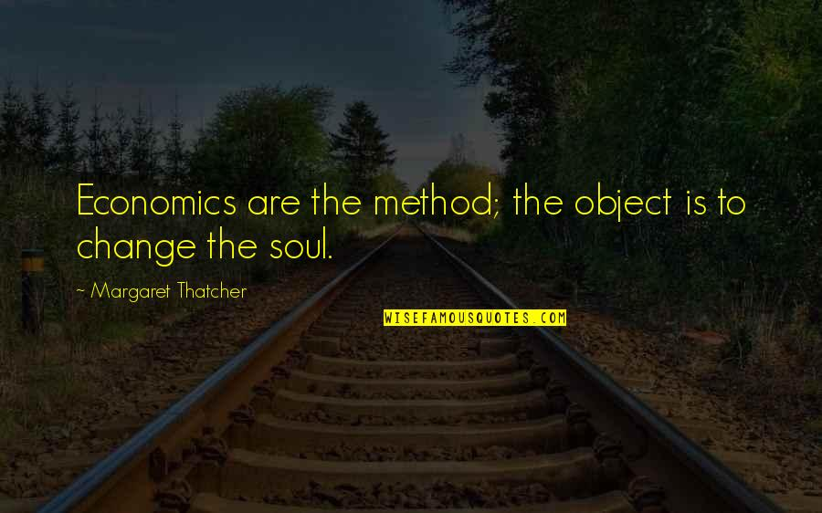 Thatcher's Quotes By Margaret Thatcher: Economics are the method; the object is to