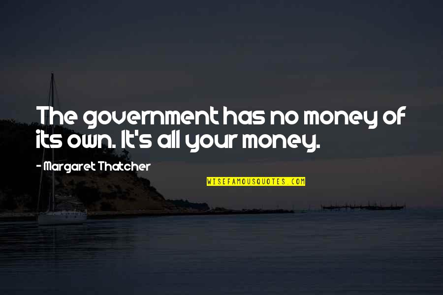Thatcher's Quotes By Margaret Thatcher: The government has no money of its own.