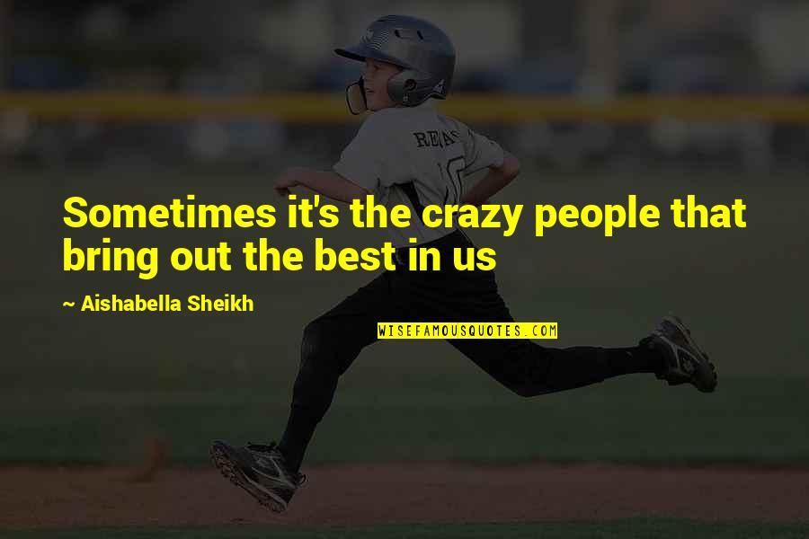 That's Crazy Quotes By Aishabella Sheikh: Sometimes it's the crazy people that bring out