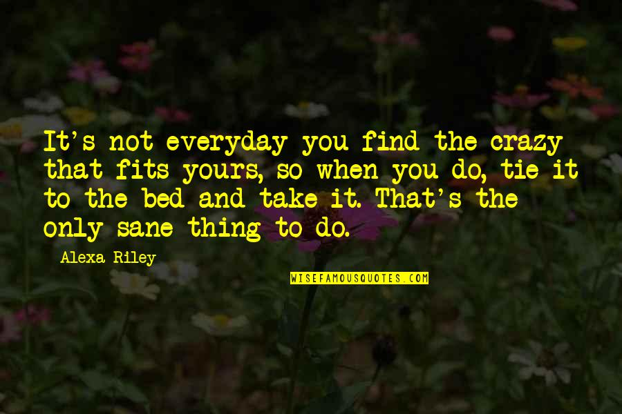 That's Crazy Quotes By Alexa Riley: It's not everyday you find the crazy that