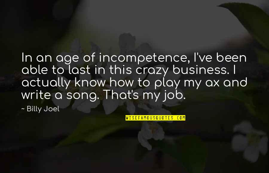 That's Crazy Quotes By Billy Joel: In an age of incompetence, I've been able