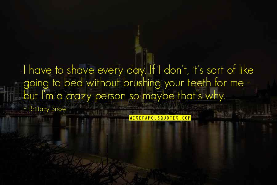 That's Crazy Quotes By Brittany Snow: I have to shave every day. If I