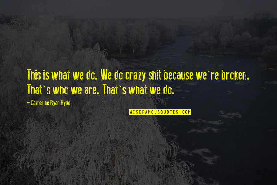 That's Crazy Quotes By Catherine Ryan Hyde: This is what we do. We do crazy