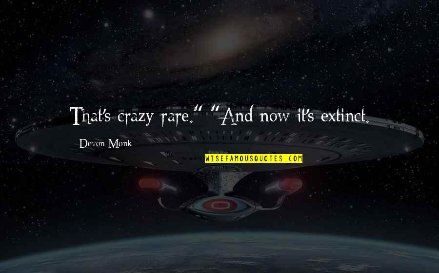"""That's Crazy Quotes By Devon Monk: That's crazy-rare."""" """"And now it's extinct."""