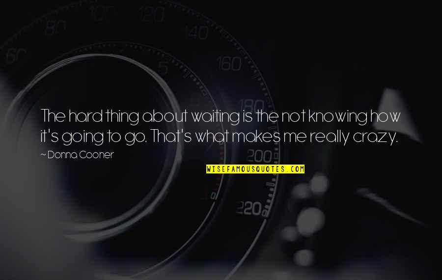 That's Crazy Quotes By Donna Cooner: The hard thing about waiting is the not