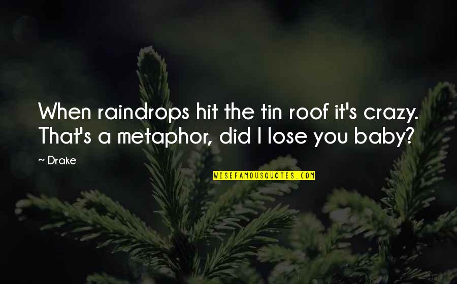That's Crazy Quotes By Drake: When raindrops hit the tin roof it's crazy.