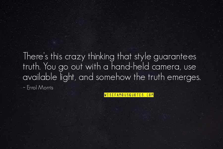 That's Crazy Quotes By Errol Morris: There's this crazy thinking that style guarantees truth.