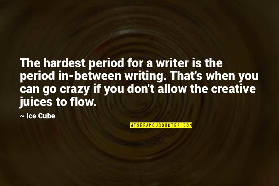 That's Crazy Quotes By Ice Cube: The hardest period for a writer is the