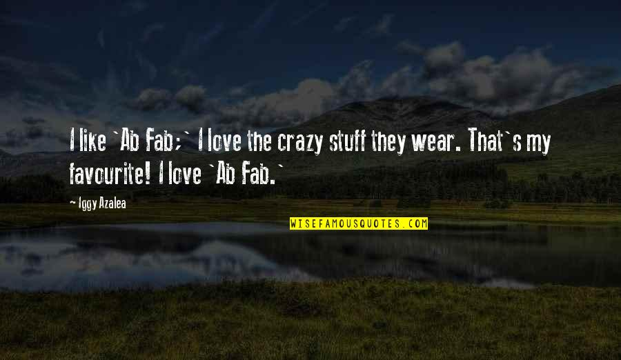 That's Crazy Quotes By Iggy Azalea: I like 'Ab Fab;' I love the crazy