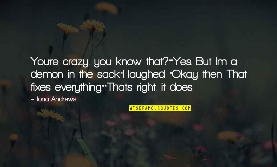 """That's Crazy Quotes By Ilona Andrews: You're crazy, you know that?""""""""Yes. But I'm a"""