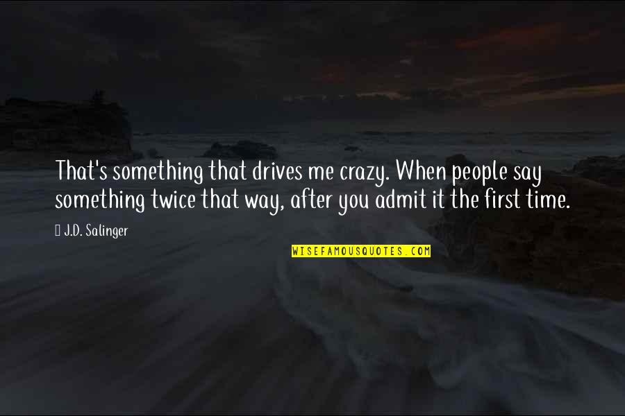 That's Crazy Quotes By J.D. Salinger: That's something that drives me crazy. When people