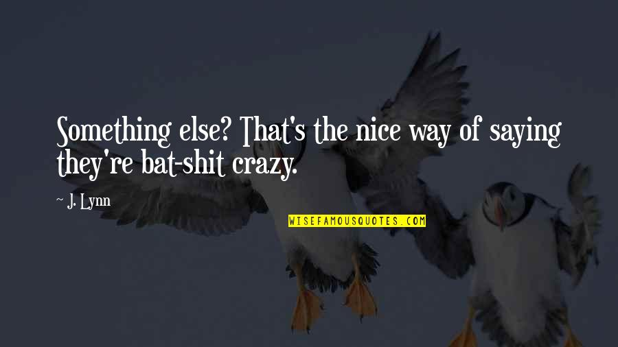 That's Crazy Quotes By J. Lynn: Something else? That's the nice way of saying