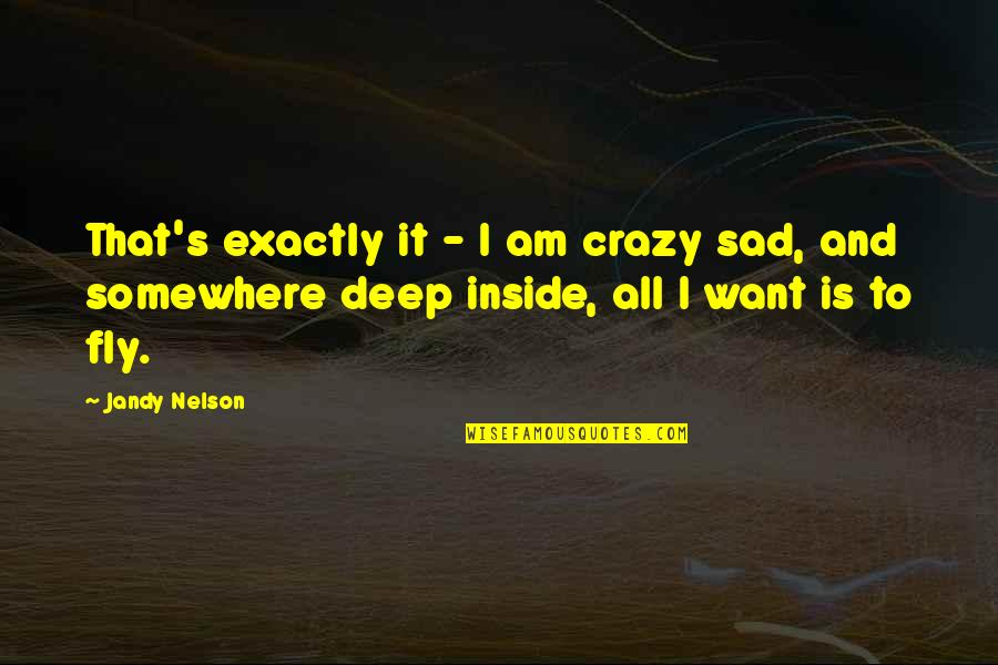 That's Crazy Quotes By Jandy Nelson: That's exactly it - I am crazy sad,