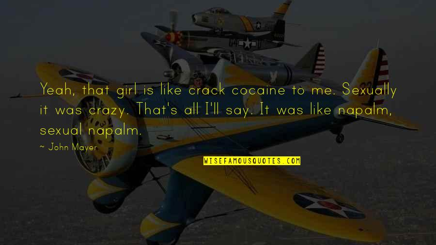 That's Crazy Quotes By John Mayer: Yeah, that girl is like crack cocaine to