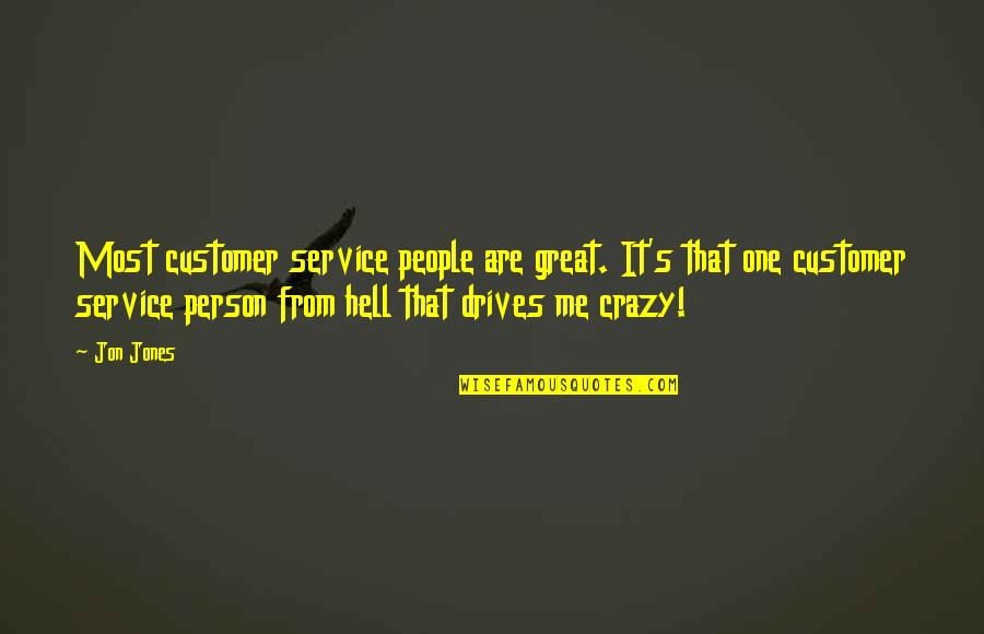 That's Crazy Quotes By Jon Jones: Most customer service people are great. It's that