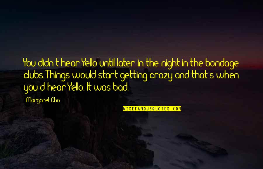 That's Crazy Quotes By Margaret Cho: You didn't hear Yello until later in the