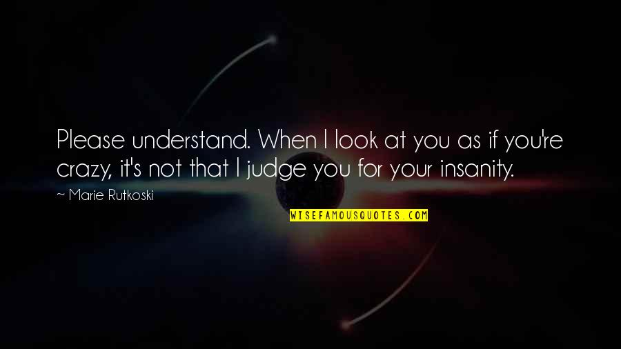 That's Crazy Quotes By Marie Rutkoski: Please understand. When I look at you as