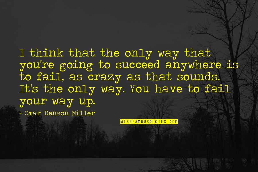 That's Crazy Quotes By Omar Benson Miller: I think that the only way that you're