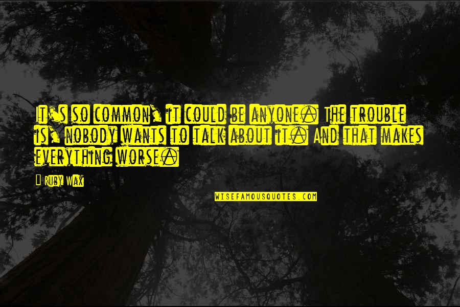 That's Crazy Quotes By Ruby Wax: It's so common, it could be anyone. The