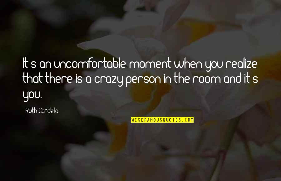 That's Crazy Quotes By Ruth Cardello: It's an uncomfortable moment when you realize that