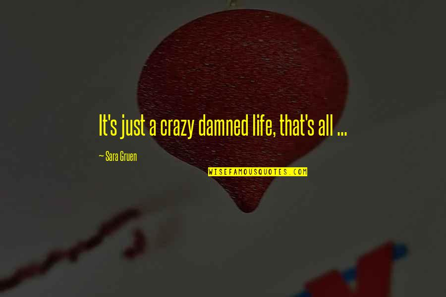 That's Crazy Quotes By Sara Gruen: It's just a crazy damned life, that's all