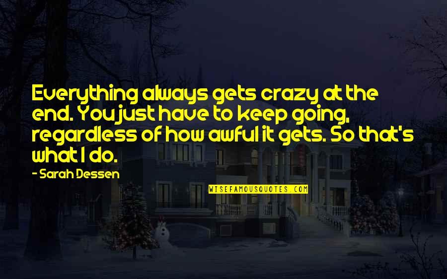 That's Crazy Quotes By Sarah Dessen: Everything always gets crazy at the end. You