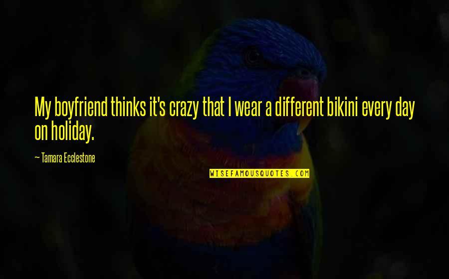 That's Crazy Quotes By Tamara Ecclestone: My boyfriend thinks it's crazy that I wear