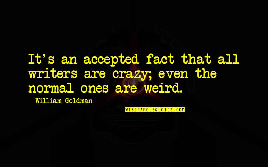That's Crazy Quotes By William Goldman: It's an accepted fact that all writers are
