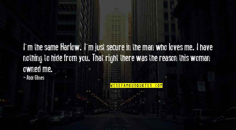 That's Me Right There Quotes By Abbi Glines: I'm the same Harlow. I'm just secure in